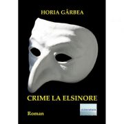 Crime la Elsinore - Horia Garbea