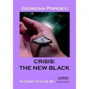 Crisis, the New Black. A Code to Live By - Georgina Popescu