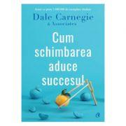 Cum schimbarea aduce succesul - Dale Carnegie & Associates