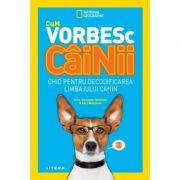 Cum vorbesc cainii. Ghid pentru decodificarea limbajului canin - Aline Alexander Newman, Gary Weitzman