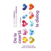 De la cearta la dialog. Zece lectii de viata, pentru un mariaj durabil - John Gottman, Julie Schwartz Gottman, Joan DeClaire