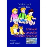 Desenam si coloram, poezii noi invatam - Cristina Leoca, Aurelia Radu