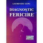 Diagnostic. Fericire - Laurentiu Lupu