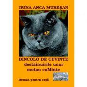 Dincolo de cuvinte. Destainuirile unui motan cuMinte - Irina Anca Muresan