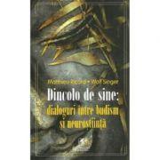 Dincolo de sine: dialoguri intre budism si neurostiinta - Matthieu Ricard, Wolf Singer