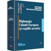 Diplomatia Uniunii Europene (si regulile acesteia) - Ion M. Anghel, Grigore Silasi, Adrian Dumitru Craciunescu