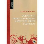 Donatia in dreptul european. Aspecte de drept comparat - Codrin Codrea