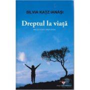 Dreptul la viata - Silvia Katz Ianasi