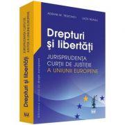 Drepturi si libertati. Jurisprudenta Curtii de Justitie a Uniunii Europene - Adrian M. Truichici, Luiza Neagu