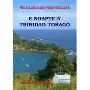 E noapte-n Trinidad Tobago - Nicolae Dan Fruntelata
