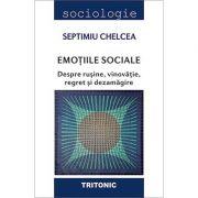 Emotiile sociale. Despre rusine, vinovatie, regret si dezamagire - Septimiu Chelcea