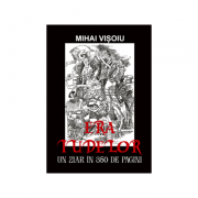 Era Iudelor. Un ziar in 350 pagini - Mihai Visoiu