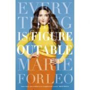 Everything is Figureoutable. The #1 New York Times Bestseller - Marie Forleo