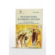 Fecioara Maria in scrierile apocrife. Un studiu referitor la Maica Domnului in crestinismul antic - Enrico Norelli