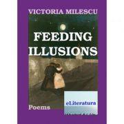 Feeding Illusions - Victoria Milescu