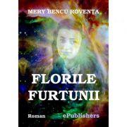 Florile furtunii - Mery Bencu Roventa