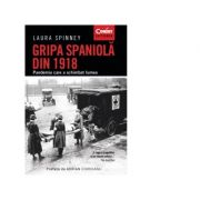 Gripa spaniola din 1918. Pandemia care a schimbat lumea - Laura Spinney