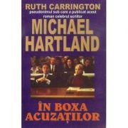 In boxa acuzatilor - Michael Hartland