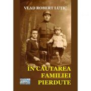 In cautarea familiei pierdute - Vlad Robert Lutic