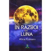 In razboi cu Luna - Alicia Cobzaru