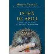 Inima de arici. Povestea unei mici calauze care m-a invatat ce inseamna curajul - Massimo Vacchetta