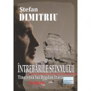 Intrebarile Sfinxului. Tineretea lui Bogdan Irava - Stefan Dimitriu