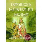 Istoricul Manastirii Neamt. Ctitoria Sfantului Voievod Stefan cel Mare - Arhimandritul Andronic