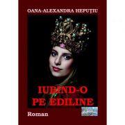Iubind-o pe Ediline - Oana-Alexandra Heputiu
