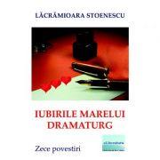 Iubirile marelui dramaturg - Lacramioara Stoenescu