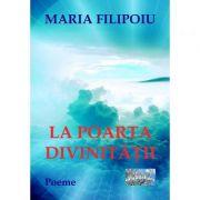 La poarta divinitatii - Maria Filipoiu