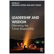Leadership and Wisdom - Wendelin Kupers, Matt Statler