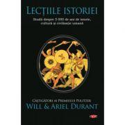 Lectiile istoriei. Studii despre 5 000 de ani de istorie, cultura si civilizatie umana - Will si Ariel Durant