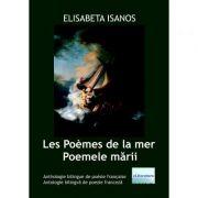 Les Poemes de la mer. Poemele marii - Elisabeta Isanos