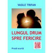 Lungul drum spre fericire - Vasile Trifan