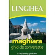 Maghiara. Ghid de conversatie roman-maghiar cu dictionar si gramatica
