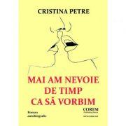 Mai am nevoie de timp ca sa vorbim - Cristina Petre