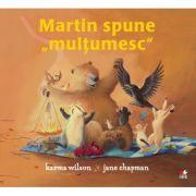 "Martin spune ""multumesc"" - Karma Wilson, Jane Chapman"
