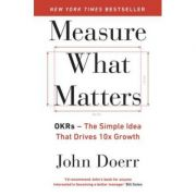Measure What Matters. OKRs. The Simple Idea that Drives 10x Growth - John Doerr