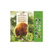 Mica enciclopedie. Glasuri din padurea ecuatoriala. Carte cu sunete - Andrea Pinnington