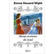 Micuta servitoare din Israel - Emma Howard Wight