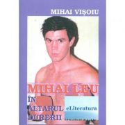 Mihai Leu in altarul durerii - Mihai Visoiu