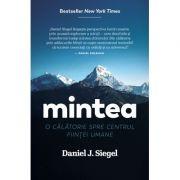 Mintea. O calatorie spre centrul fiintei umane - Daniel J. Siegel