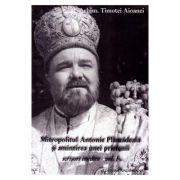 Mitropolitul Antonie Plamadeala si amintirea unei prietenii. Scrieri inedite Vol. 1 - Timotei Aioanei