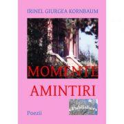 Momente. Amintiri - Irinel Giurgea Kornbaum
