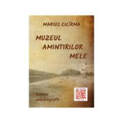 Muzeul amintirilor mele - Marius Cicirma