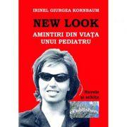 New Look. Amintiri din viata unui pediatru - Irinel Giurgea Kornbaum