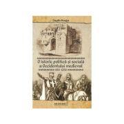 O istorie politica si sociala a Occidentului medieval (950-1350) - Claudiu Neagoe