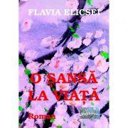 O sansa la viata - Flavia Elicsei