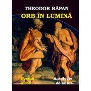 Orb in lumina. Antologie de autor. Versuri - Theodor Rapan