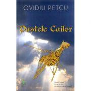 Pastele cailor - Ovidiu Petcu